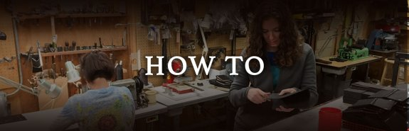How To - Learn about how to use tools and do leather work